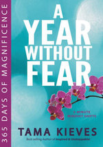 A Year Without Fear : 365 Days of Magnificence - Tama Kieves