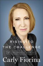 Rising to the Challenge : My Leadership Journey - Carly Fiorina