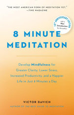 8 Minute Meditation Expanded : Quiet Your Mind. Change Your Life. - Victor Davich