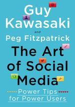 The Art of Social Media : Power Tips for Power Users - Guy Kawasaki