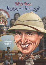 Who Was Robert Ripley? - Kirsten Anderson