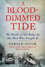 A Blood-Dimmed Tide : The Battle of the Bulge by the Men Who Fought It - Gerald Astor