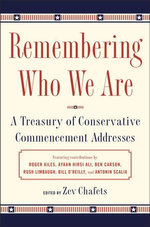 Remembering Who We Are : A Treasury of Conservative Commencement Addresses - Zev Chafets
