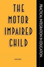 The Motor Impaired Child :  A Family-Centered Approach to Early Intervention - Myra Tingle