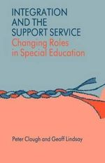 Integration and the Support Service : Changing Roles in Special Education - Peter Clough