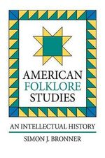 American Folklore Studies : An Intellectual History - Simon J. Bronner