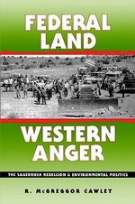 Federal Land, Western Anger : Sagebrush Rebellion and Environmental Politics - R. McGreggor Cawley