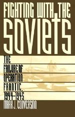 Fighting with the Soviets : Failure of Operation Frantic, 1944-45 - Mark J. Conversino