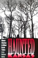 Haunted Kansas : Ghost Stories and Other Eerie Tales - Lisa Hefner Heitz