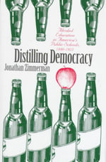 Distilling Democracy : Alcohol Education in America's Public Schools, 1880-1925 - Jonathan Zimmerman