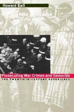 Prosecuting War Crimes and Genocide : The Twentieth-century Experience - Howard Ball