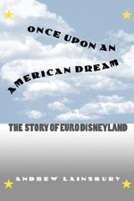 Once Upon an American Dream : The Story of Euro Disneyland - Andrew Lainsbury
