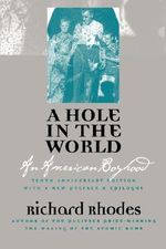 A Hole in the World : An American Boyhood - Richard Rhodes