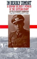 In Deadly Combat : A German Soldier's Memoir of the Eastern Front - Gottlob Herbert Bidermann