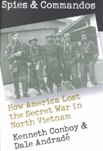Spies and Commandos : How America Lost the Secret War in North Vietnam - Kenneth Conboy