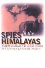Spies in the Himalayas : Secret Missions and Perilous Climbs - M.S. Kohli