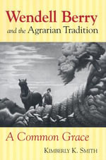 Wendell Berry and the Agrarian Tradition : A Common Grace - Kimberly K. Smith