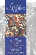 While God is Marching on : The Religious World of Civil War Soldiers - Steven E. Woodworth