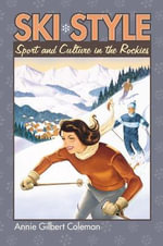 Ski Style : Sport and Culture in the Rockies - Annie Gilbert Coleman