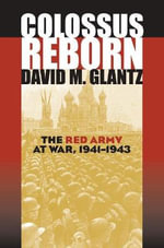 Colossus Reborn : The Red Army at War, 1941-1943 - David M. Glantz