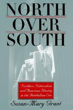 North Over South : Northern Nationalism and American Identity in the Antebellum Era - Susan-Mary Grant
