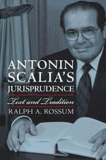 Antonin Scalia's Jurisprudence : Text and Tradition - Ralph A. Rossum