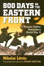 800 Days on the Eastern Front : A Russian Soldier Remembers World War II - Nikolai Litvin