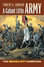 A Gallant Little Army : The Mexico City Campaign - Timothy D. Johnson