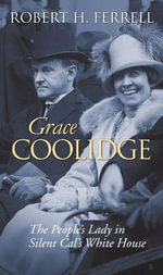 Grace Coolidge : The People's Lady in Silent Cal's White House - Robert H. Ferrell