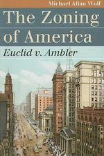 The Zoning of America : Euclid v. Ambler - Michael Allan Wolf