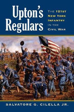 Upton's Regulars : The 121st New York Infantry in the Civil War - Salvatore G. Cilella