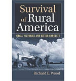 Survival of Rural America : Small Victories and Bitter Harvests - Richard E. Wood