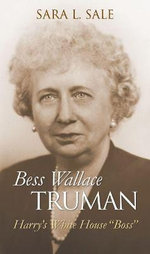 Bess Wallace Truman : Harry's White House