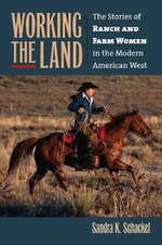Working the Land : The Stories of Ranch and Farm Women in the Modern American West - Sandra Schackel