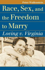 Race, Sex, and the Freedom to Marry : Loving V. Virginia - Peter Wallenstein
