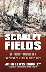 Scarlet Fields : The Combat Memoir of a World War I Medal of Honor Hero - John Lewis Barkley