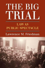 The Big Trial : Law as Public Spectacle - Lawrence M. Friedman