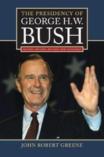 The Presidency of George H.W. Bush : American Presidency Series - John Robert Greene