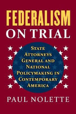 Federalism on Trial : State Attorneys General and National Policymaking in Contemporary America - Paul Nolette