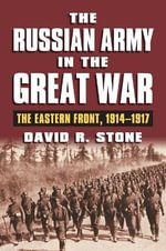 The Russian Army in the Great War : The Eastern Front, 1914-1917 - David R. Stone