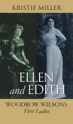 Ellen and Edith : Woodrow Wilson's First Ladies - Kristie Miller