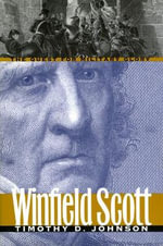 Winfield Scott : The Quest for Military Glory - Timothy D. Johnson