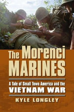 The Morenci Marines : A Tale of Small Town America and the Vietnam War - Kyle Longley