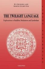 The Twilight Language : Explorations in Buddhist Meditation and Symbolism - Roderick S. Bucknell