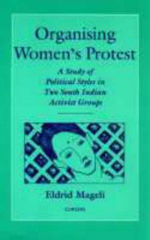 Organising Women's Protest : A Study of Political Styles in Two South Indian Activist Groups - Eldrid Mageli