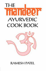 The Mandeer Ayurvedic Cookbook - Ramesh Patel