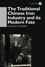 The Traditional Chinese Iron Industry and Its Modern Fate : The Transformations of Alcoa, 1888-1986 - Donald B. Wagner