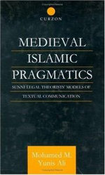 Medieval Islamic Pragmatics : Sunni Legal Theorists' Models of Textual Communication - Mohammad M.Yunis Ali