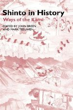 Shinto in Historical Perspective : Ways of the Kami - John Breen