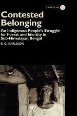 Contested Belonging : Indigenous People's Struggle for Forest and Identity in Sub-Himalayan Bengal - B.G. Karlsson